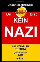 Du bist kein Nazi nur weil du zu PEGIDA gehst