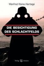 Manfred Kleine-Hartlage: Die Besichtigung des Schlachtfelds