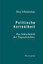 Jörg Schönbohm: Politische Korrektheit - Das Schlachtfeld der Tugendwächter